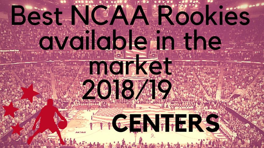 Los mejores NCAA Rookies en el mercado 18/19: CENTERS (VIDEOS)
